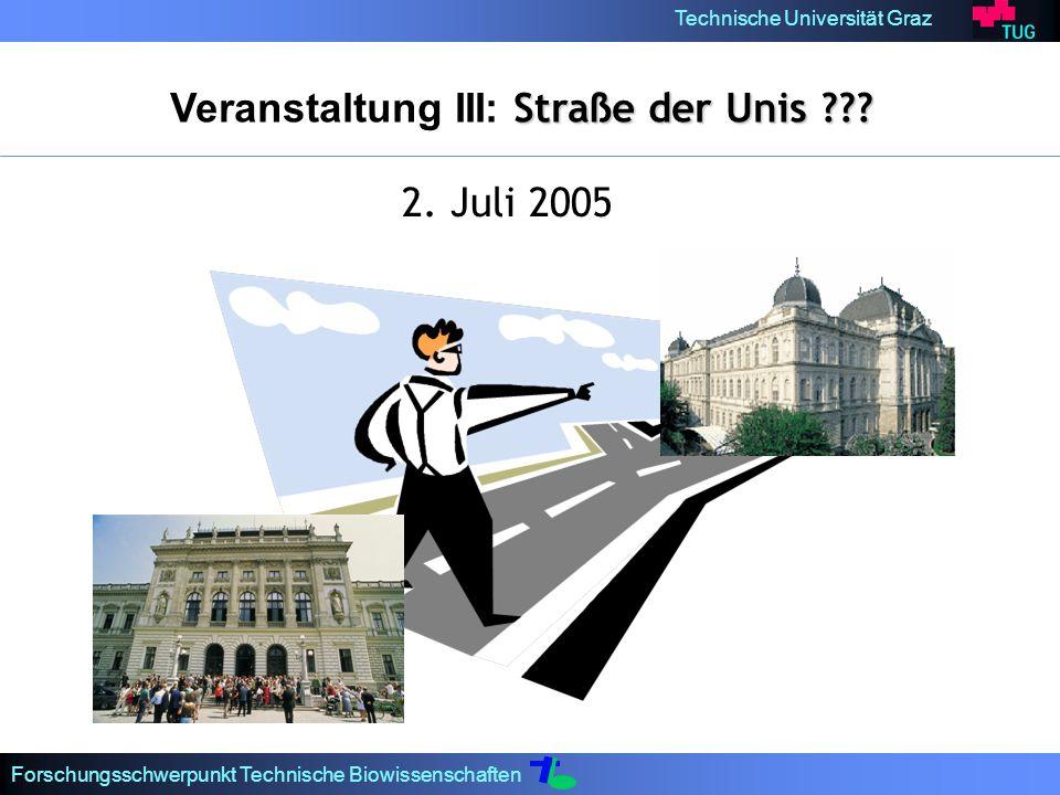 Technische Universität Graz Forschungsschwerpunkt Technische Biowissenschaften Straße der Unis ??? Veranstaltung III: Straße der Unis ??? 2. Juli 2005