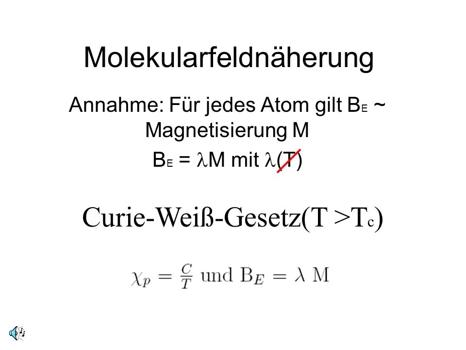 Molekularfeldnäherung Annahme: Für jedes Atom gilt B E ~ Magnetisierung M B E = M mit (T) Curie-Weiß-Gesetz(T >T c )