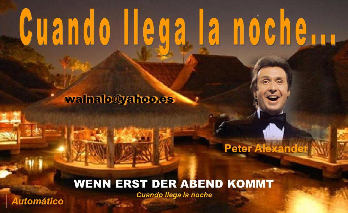 walnalo@yahoo.es Peter Alexander WENN ERST DER ABEND KOMMT Cuando llega la noche Automático