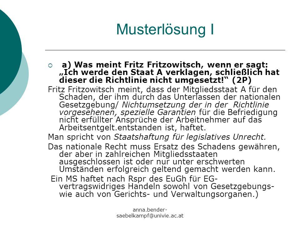 anna.bender- saebelkampf@univie.ac.at Musterlösung I a) Was meint Fritz Fritzowitsch, wenn er sagt: Ich werde den Staat A verklagen, schließlich hat d