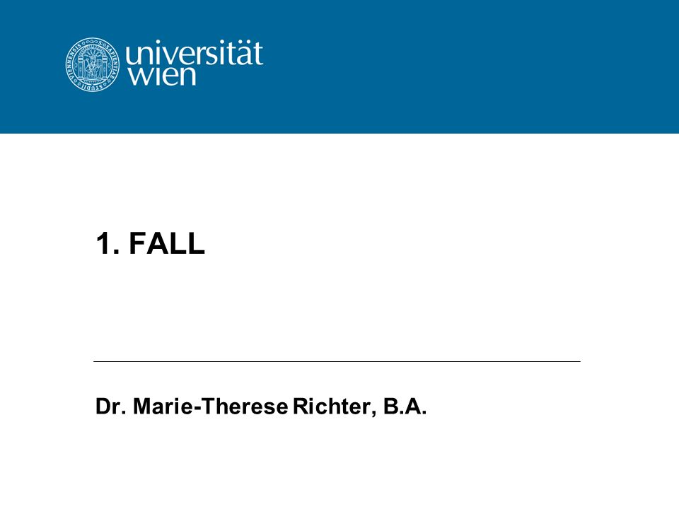 1. FALL Dr. Marie-Therese Richter, B.A.