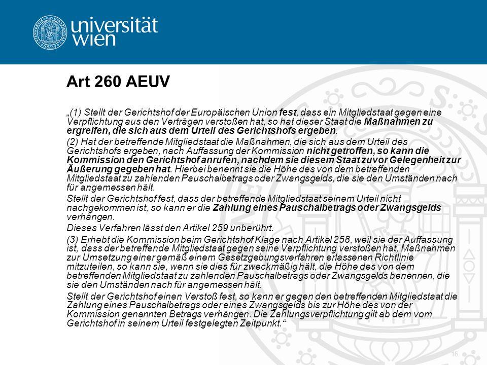16 Art 260 AEUV (1) Stellt der Gerichtshof der Europäischen Union fest, dass ein Mitgliedstaat gegen eine Verpflichtung aus den Verträgen verstoßen ha