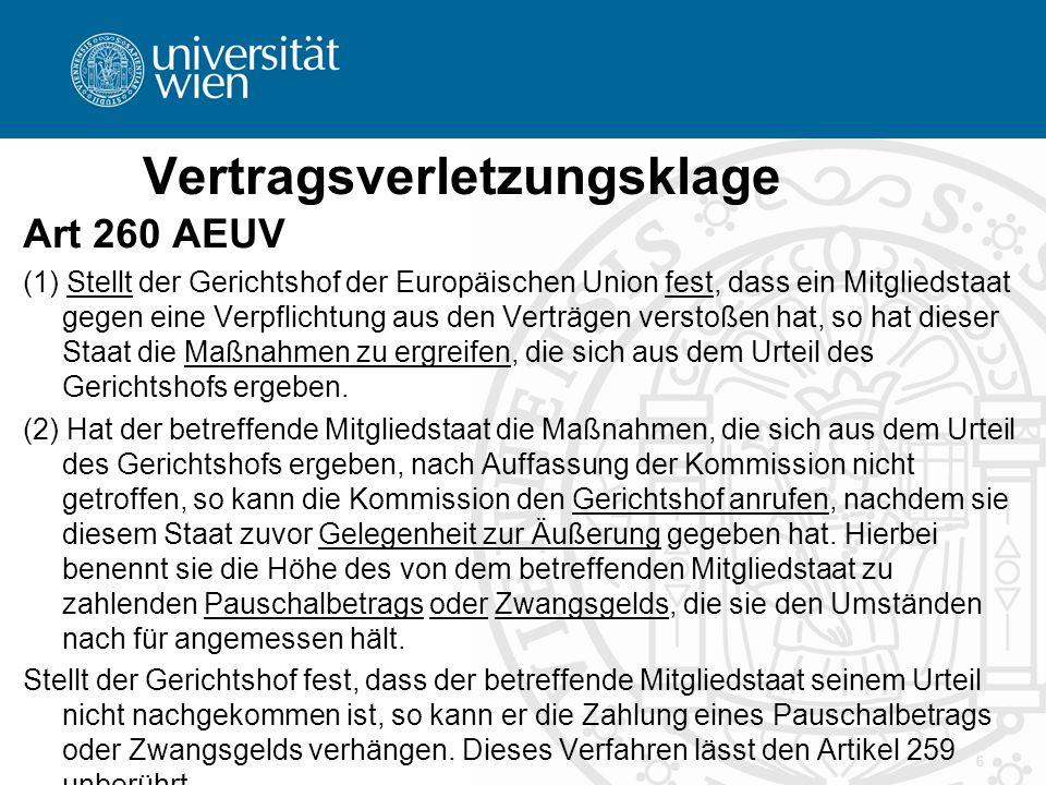 Vertragsverletzungsklage Art 260 AEUV (1) Stellt der Gerichtshof der Europäischen Union fest, dass ein Mitgliedstaat gegen eine Verpflichtung aus den