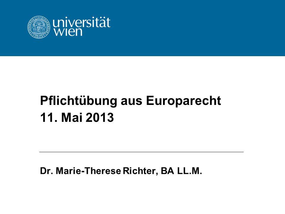 Pflichtübung aus Europarecht 11. Mai 2013 Dr. Marie-Therese Richter, BA LL.M.