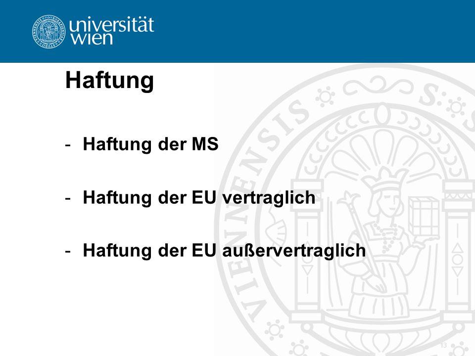 Haftung -Haftung der MS -Haftung der EU vertraglich -Haftung der EU außervertraglich 13