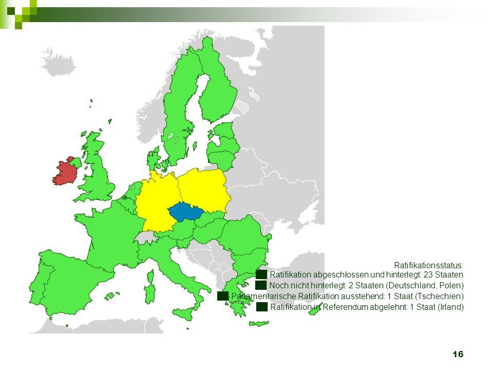 16 Ratifikationsstatus: Ratifikation abgeschlossen und hinterlegt: 23 Staaten Noch nicht hinterlegt: 2 Staaten (Deutschland, Polen) Parlamentarische R