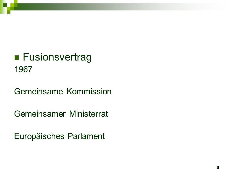 6 Fusionsvertrag 1967 Gemeinsame Kommission Gemeinsamer Ministerrat Europäisches Parlament