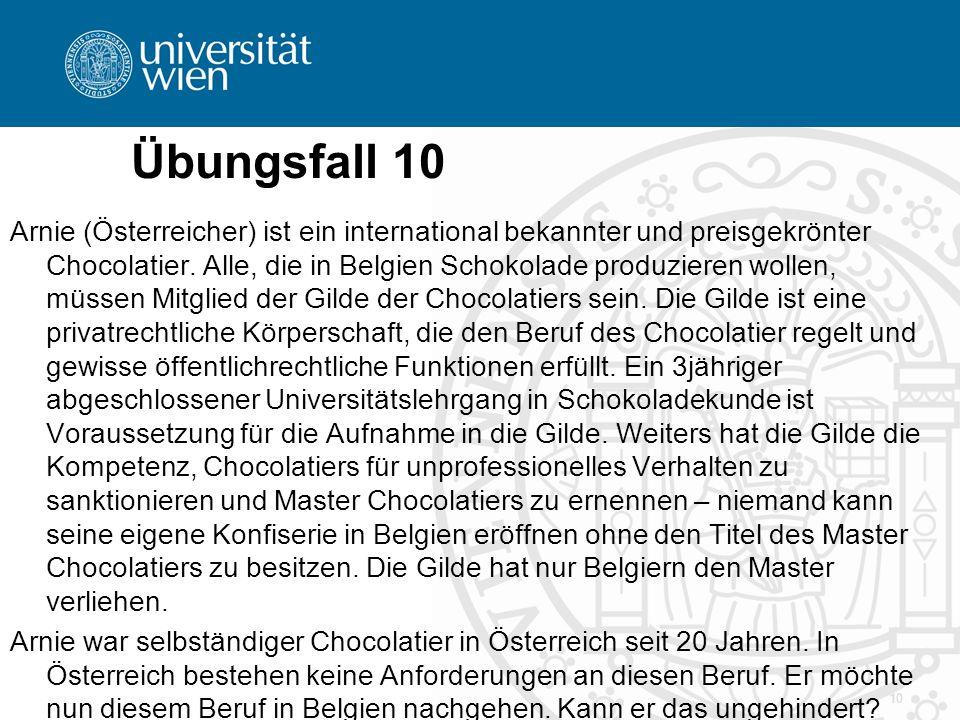 Übungsfall 10 Arnie (Österreicher) ist ein international bekannter und preisgekrönter Chocolatier. Alle, die in Belgien Schokolade produzieren wollen,