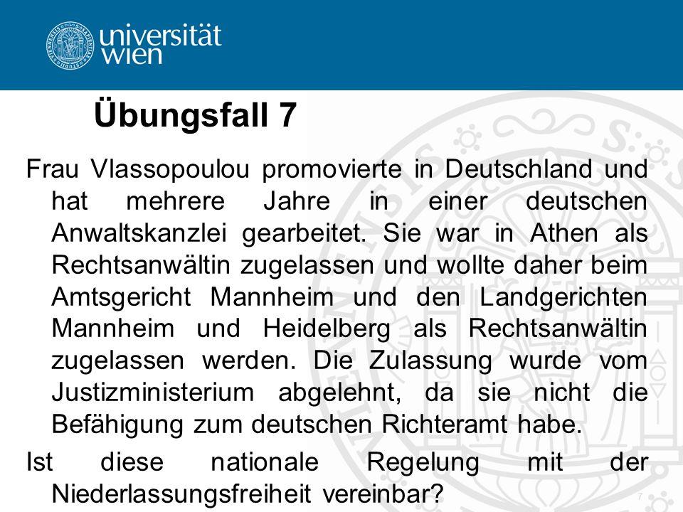 Übungsfall 7 Frau Vlassopoulou promovierte in Deutschland und hat mehrere Jahre in einer deutschen Anwaltskanzlei gearbeitet. Sie war in Athen als Rec