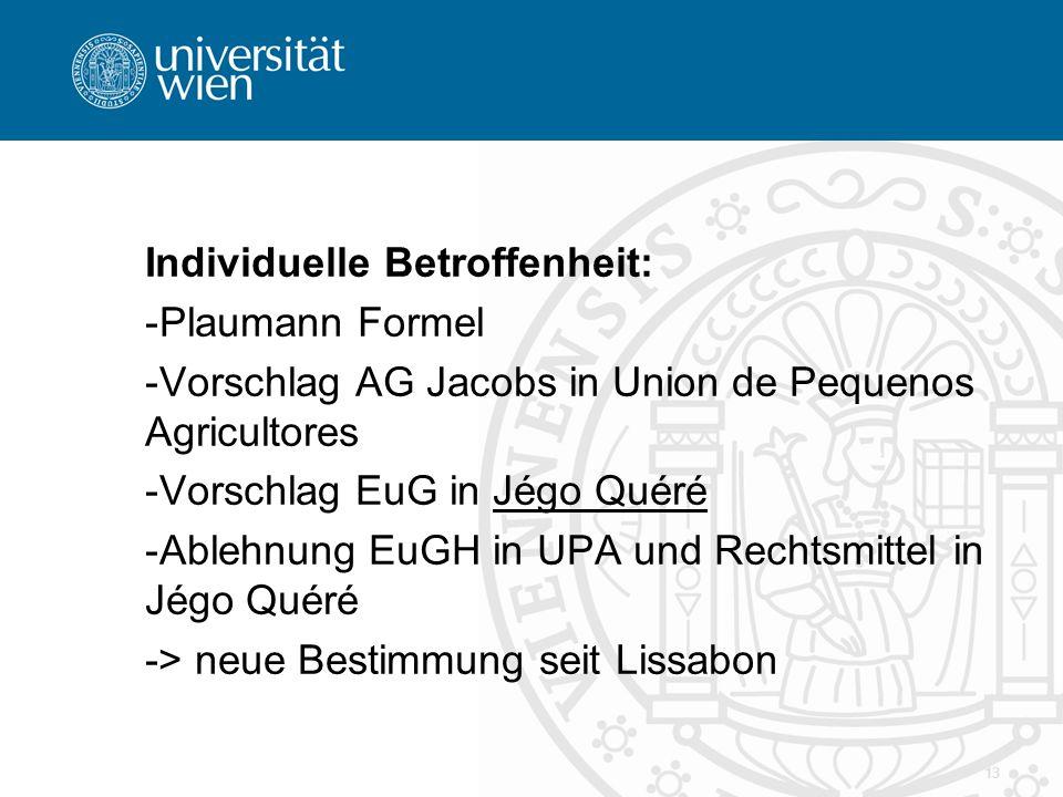 Individuelle Betroffenheit: -Plaumann Formel -Vorschlag AG Jacobs in Union de Pequenos Agricultores -Vorschlag EuG in Jégo Quéré -Ablehnung EuGH in UP