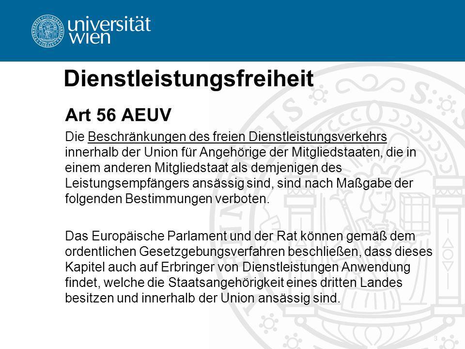 Dienstleistungsfreiheit Art 56 AEUV Die Beschränkungen des freien Dienstleistungsverkehrs innerhalb der Union für Angehörige der Mitgliedstaaten, die in einem anderen Mitgliedstaat als demjenigen des Leistungsempfängers ansässig sind, sind nach Maßgabe der folgenden Bestimmungen verboten.