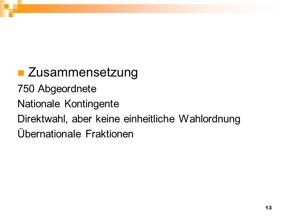 13 Zusammensetzung 750 Abgeordnete Nationale Kontingente Direktwahl, aber keine einheitliche Wahlordnung Übernationale Fraktionen