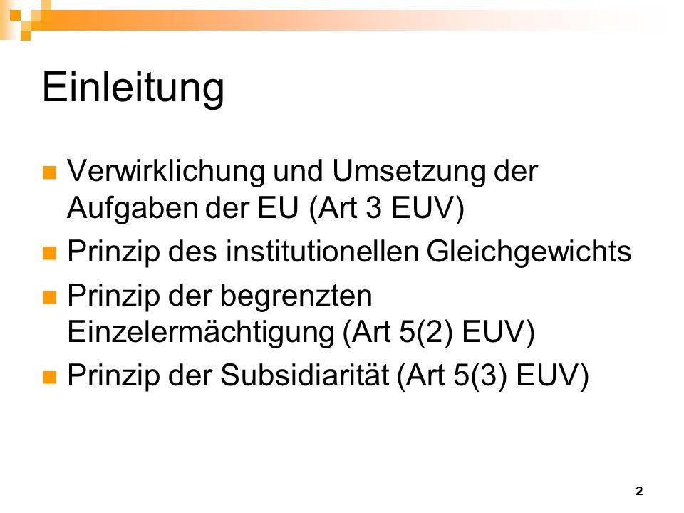 2 Einleitung Verwirklichung und Umsetzung der Aufgaben der EU (Art 3 EUV) Prinzip des institutionellen Gleichgewichts Prinzip der begrenzten Einzelerm