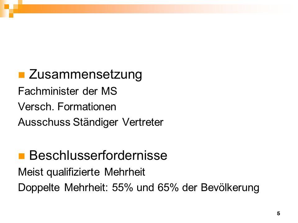 5 Zusammensetzung Fachminister der MS Versch. Formationen Ausschuss Ständiger Vertreter Beschlusserfordernisse Meist qualifizierte Mehrheit Doppelte M