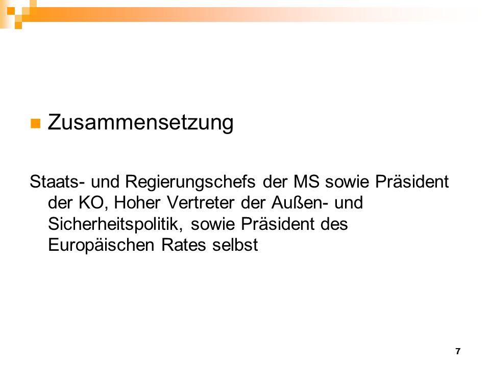 7 Zusammensetzung Staats- und Regierungschefs der MS sowie Präsident der KO, Hoher Vertreter der Außen- und Sicherheitspolitik, sowie Präsident des Eu