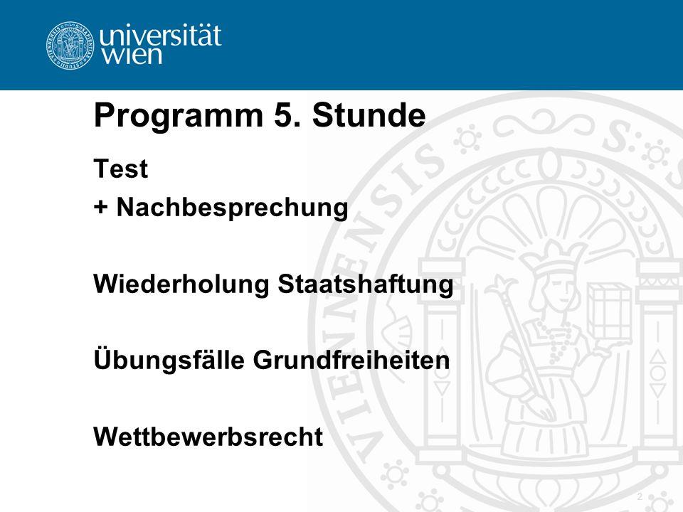 Programm 5. Stunde Test + Nachbesprechung Wiederholung Staatshaftung Übungsfälle Grundfreiheiten Wettbewerbsrecht 2