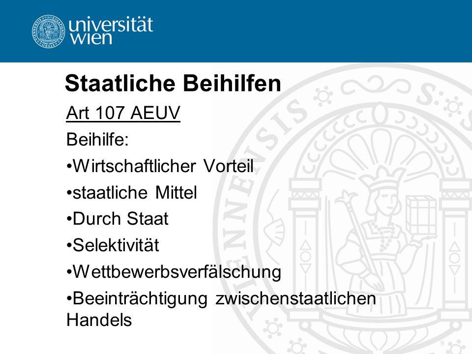 Staatliche Beihilfen Art 107 AEUV Beihilfe: Wirtschaftlicher Vorteil staatliche Mittel Durch Staat Selektivität Wettbewerbsverfälschung Beeinträchtigu