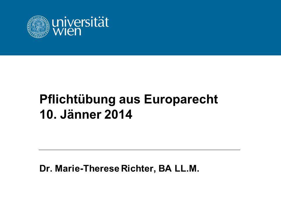 Pflichtübung aus Europarecht 10. Jänner 2014 Dr. Marie-Therese Richter, BA LL.M.