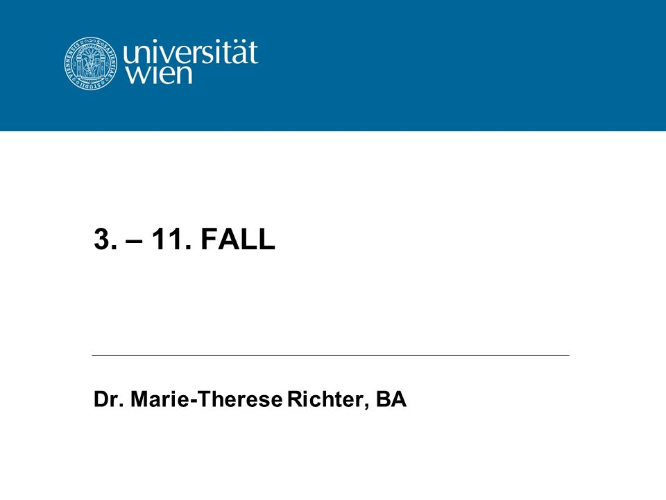 3. – 11. FALL Dr. Marie-Therese Richter, BA