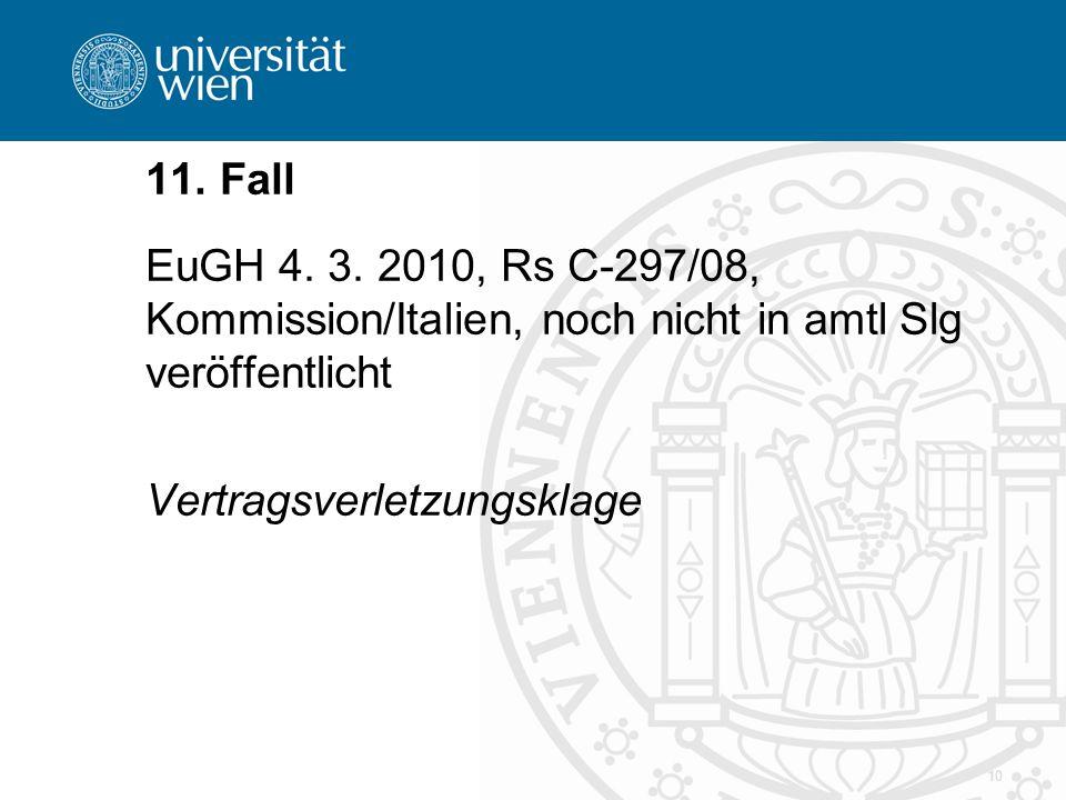 10 11. Fall EuGH 4. 3. 2010, Rs C-297/08, Kommission/Italien, noch nicht in amtl Slg veröffentlicht Vertragsverletzungsklage