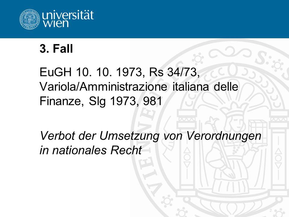 2 3. Fall EuGH 10. 10. 1973, Rs 34/73, Variola/Amministrazione italiana delle Finanze, Slg 1973, 981 Verbot der Umsetzung von Verordnungen in national