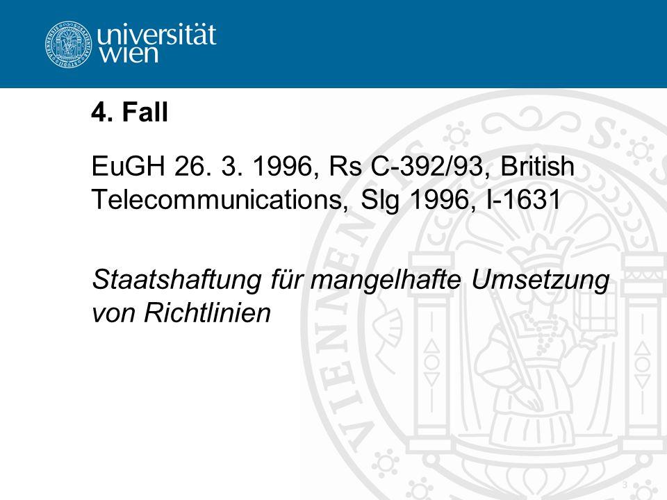 3 4. Fall EuGH 26. 3. 1996, Rs C-392/93, British Telecommunications, Slg 1996, I-1631 Staatshaftung für mangelhafte Umsetzung von Richtlinien