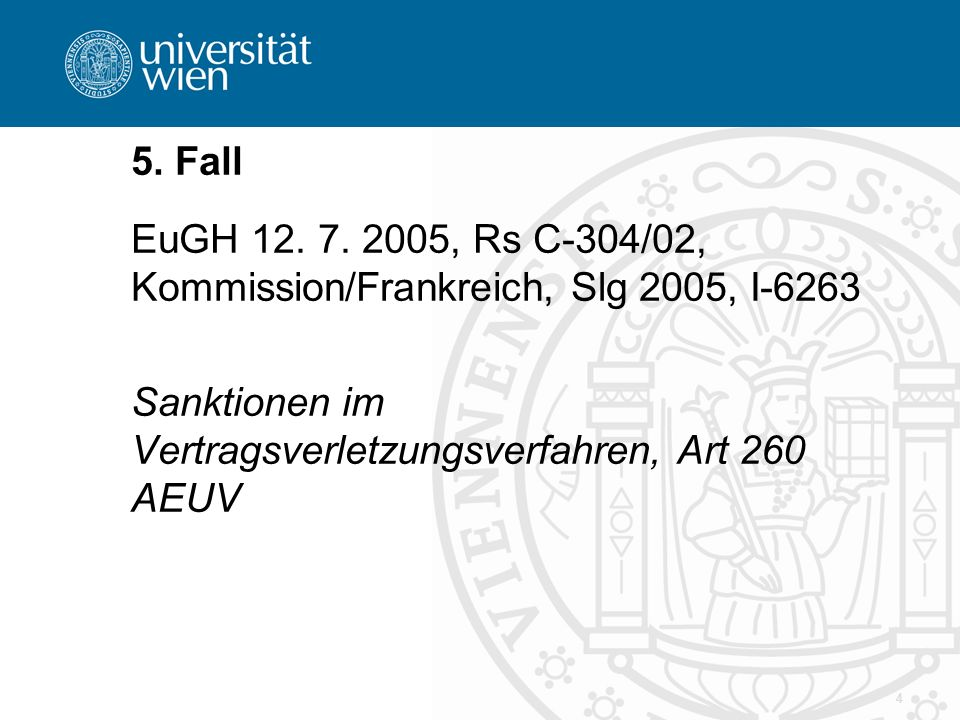4 5. Fall EuGH 12. 7. 2005, Rs C-304/02, Kommission/Frankreich, Slg 2005, I-6263 Sanktionen im Vertragsverletzungsverfahren, Art 260 AEUV