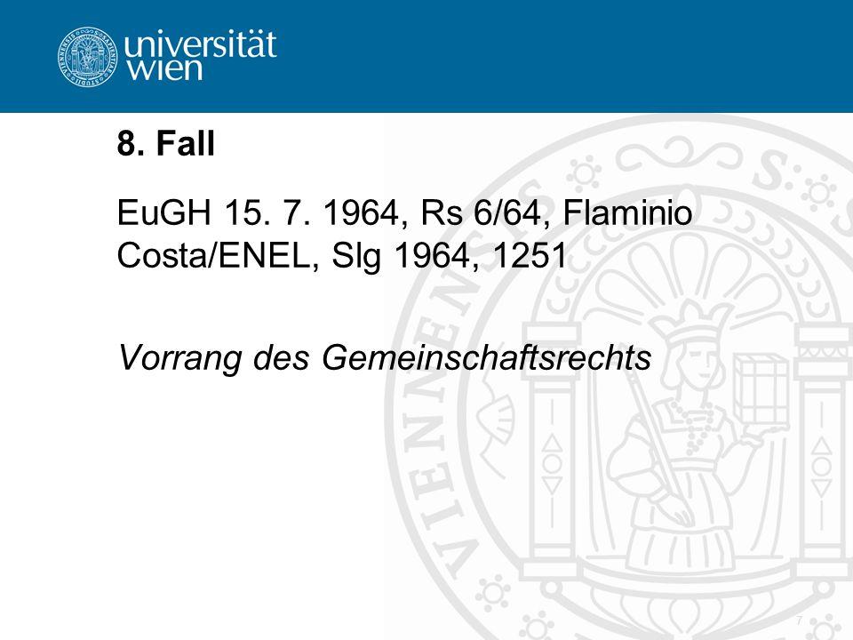 7 8. Fall EuGH 15. 7. 1964, Rs 6/64, Flaminio Costa/ENEL, Slg 1964, 1251 Vorrang des Gemeinschaftsrechts