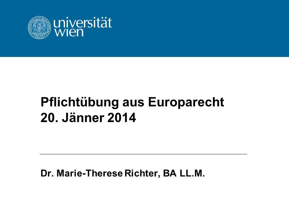 Pflichtübung aus Europarecht 20. Jänner 2014 Dr. Marie-Therese Richter, BA LL.M.