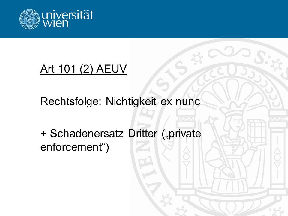 Art 101 (2) AEUV Rechtsfolge: Nichtigkeit ex nunc + Schadenersatz Dritter (private enforcement) 6