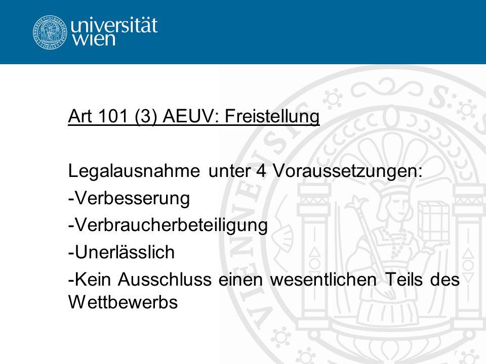 Art 101 (3) AEUV: Freistellung Legalausnahme unter 4 Voraussetzungen: -Verbesserung -Verbraucherbeteiligung -Unerlässlich -Kein Ausschluss einen wesen