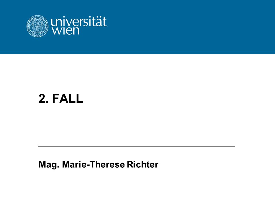 2. FALL Mag. Marie-Therese Richter