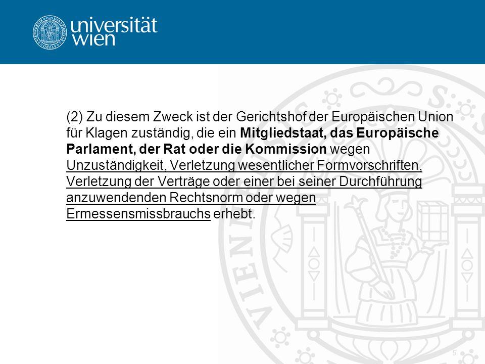 5 (2) Zu diesem Zweck ist der Gerichtshof der Europäischen Union für Klagen zuständig, die ein Mitgliedstaat, das Europäische Parlament, der Rat oder