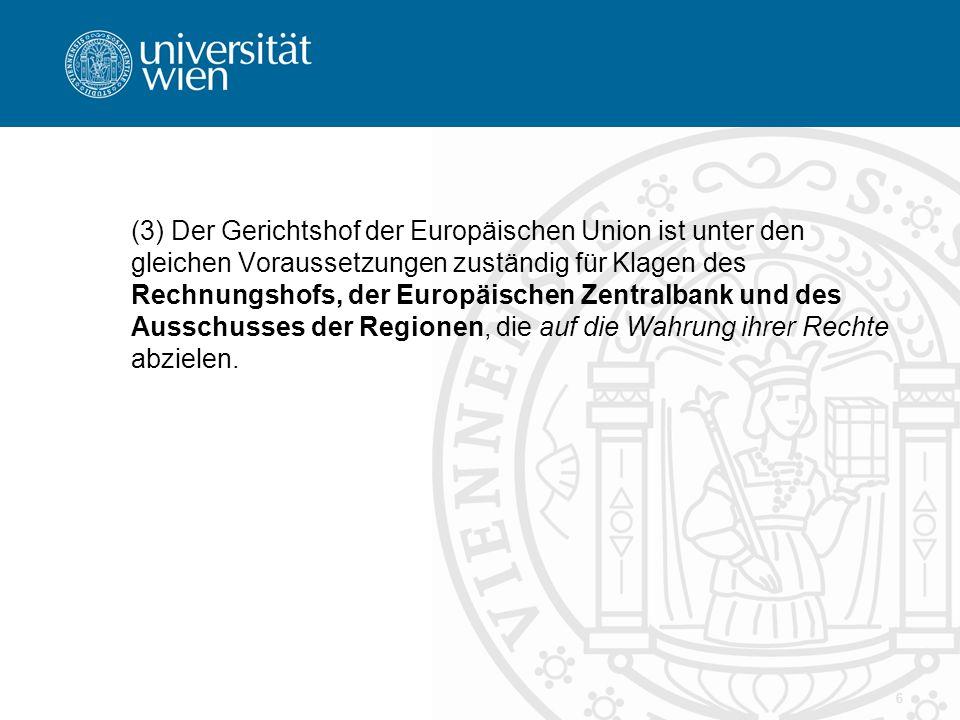 6 (3) Der Gerichtshof der Europäischen Union ist unter den gleichen Voraussetzungen zuständig für Klagen des Rechnungshofs, der Europäischen Zentralbank und des Ausschusses der Regionen, die auf die Wahrung ihrer Rechte abzielen.