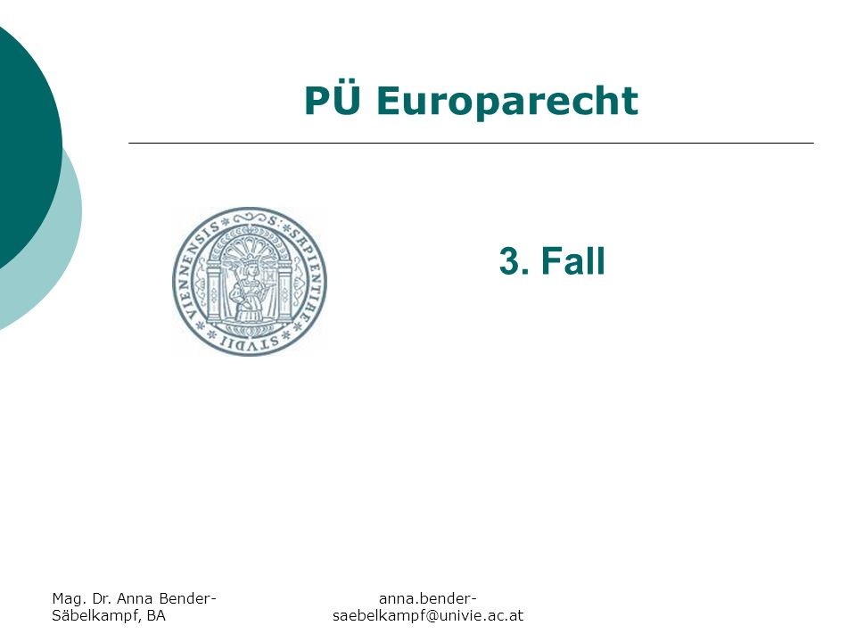 Mag. Dr. Anna Bender- Säbelkampf, BA anna.bender- saebelkampf@univie.ac.at PÜ Europarecht 3. Fall