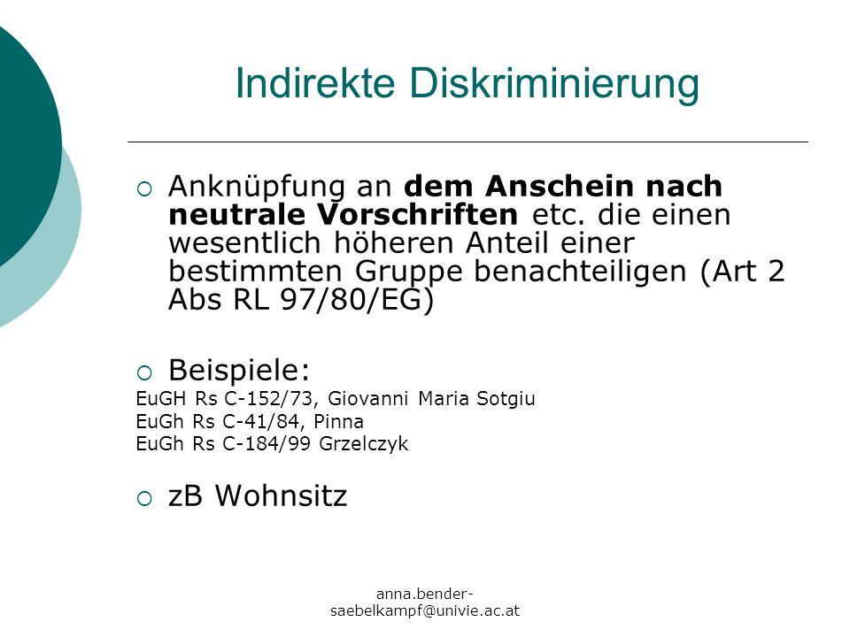anna.bender- saebelkampf@univie.ac.at Indirekte Diskriminierung Anknüpfung an dem Anschein nach neutrale Vorschriften etc. die einen wesentlich höhere