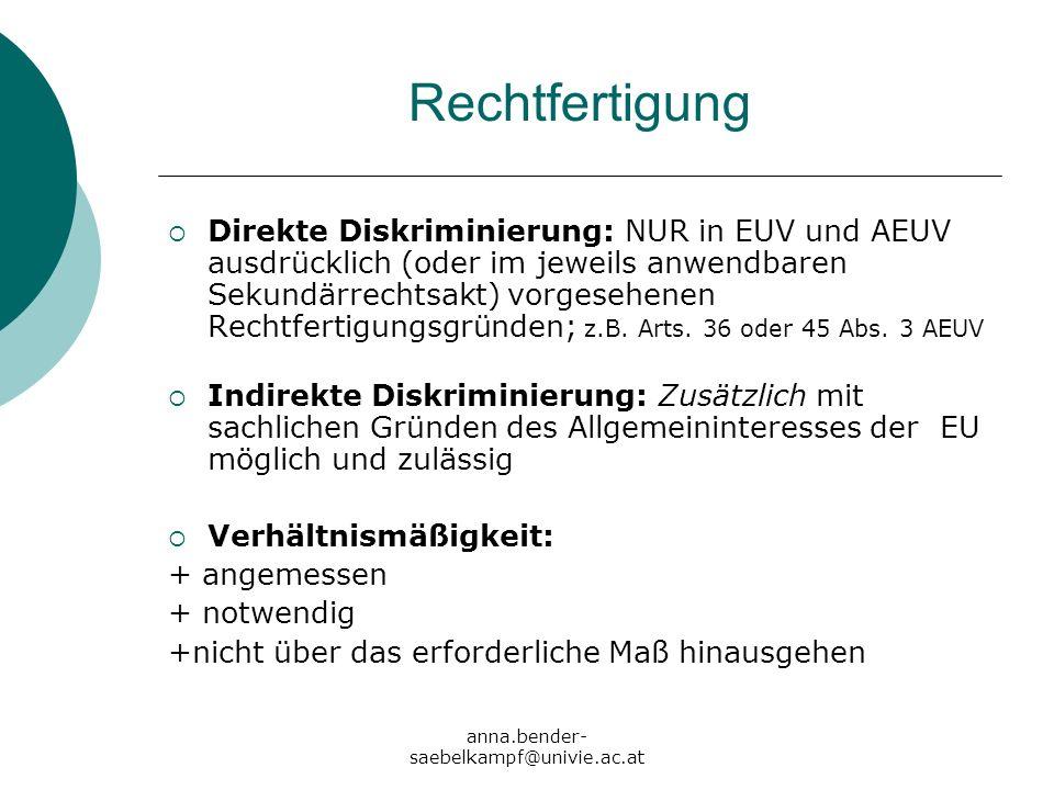 anna.bender- saebelkampf@univie.ac.at Rechtfertigung Direkte Diskriminierung: NUR in EUV und AEUV ausdrücklich (oder im jeweils anwendbaren Sekundärre