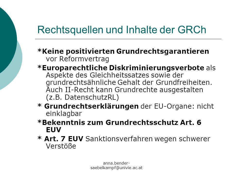 anna.bender- saebelkampf@univie.ac.at Rechtsquellen und Inhalte der GRCh *Keine positivierten Grundrechtsgarantieren vor Reformvertrag *Europarechtlic