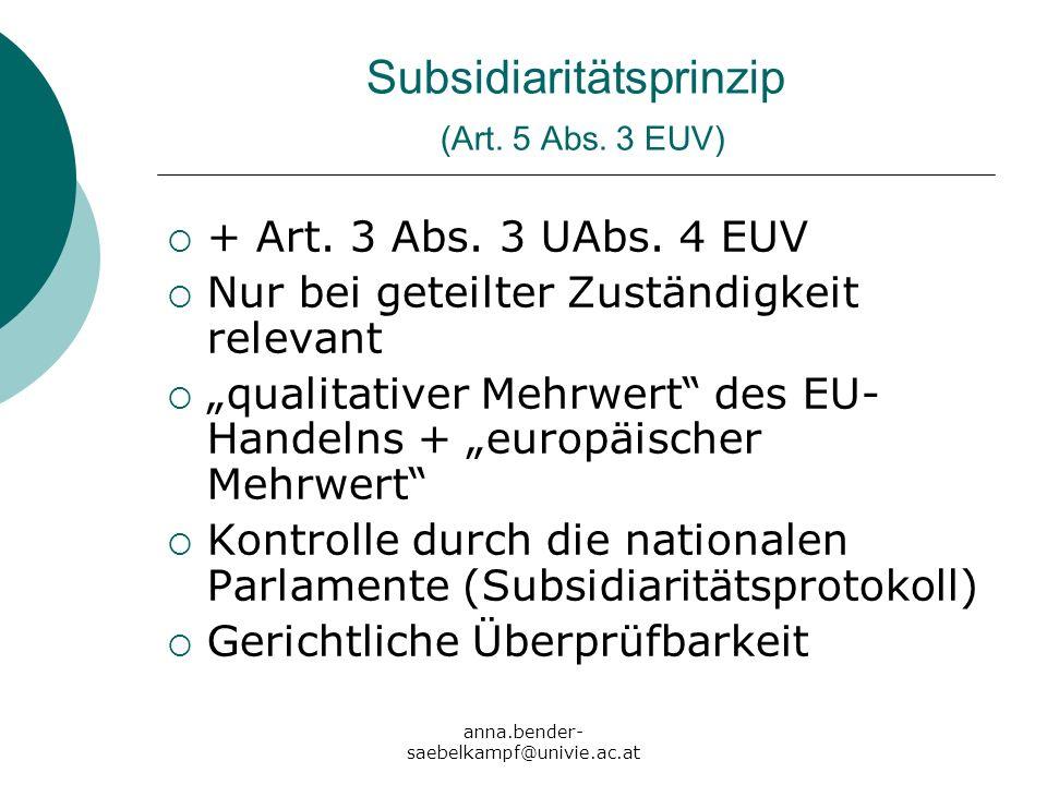 anna.bender- saebelkampf@univie.ac.at Subsidiaritätsprinzip (Art. 5 Abs. 3 EUV) + Art. 3 Abs. 3 UAbs. 4 EUV Nur bei geteilter Zuständigkeit relevant q