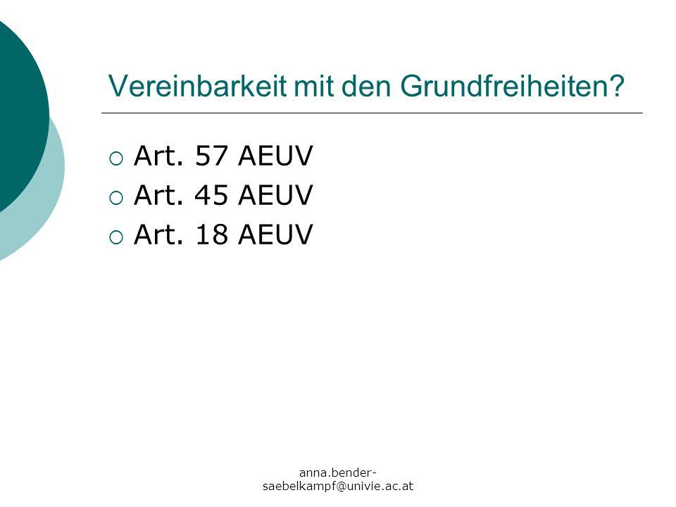 anna.bender- saebelkampf@univie.ac.at Vereinbarkeit mit den Grundfreiheiten? Art. 57 AEUV Art. 45 AEUV Art. 18 AEUV