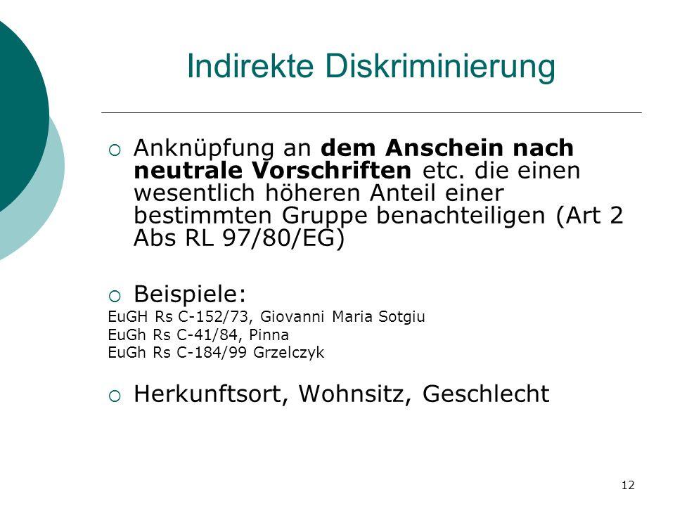 12 Indirekte Diskriminierung Anknüpfung an dem Anschein nach neutrale Vorschriften etc. die einen wesentlich höheren Anteil einer bestimmten Gruppe be
