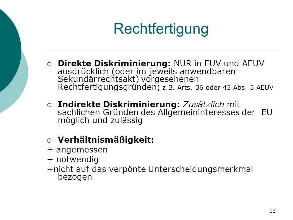 13 Rechtfertigung Direkte Diskriminierung: NUR in EUV und AEUV ausdrücklich (oder im jeweils anwendbaren Sekundärrechtsakt) vorgesehenen Rechtfertigun