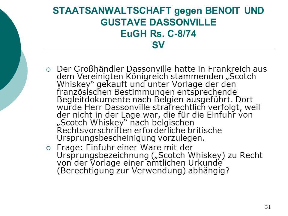 31 STAATSANWALTSCHAFT gegen BENOIT UND GUSTAVE DASSONVILLE EuGH Rs. C-8/74 SV Der Großhändler Dassonville hatte in Frankreich aus dem Vereinigten Köni