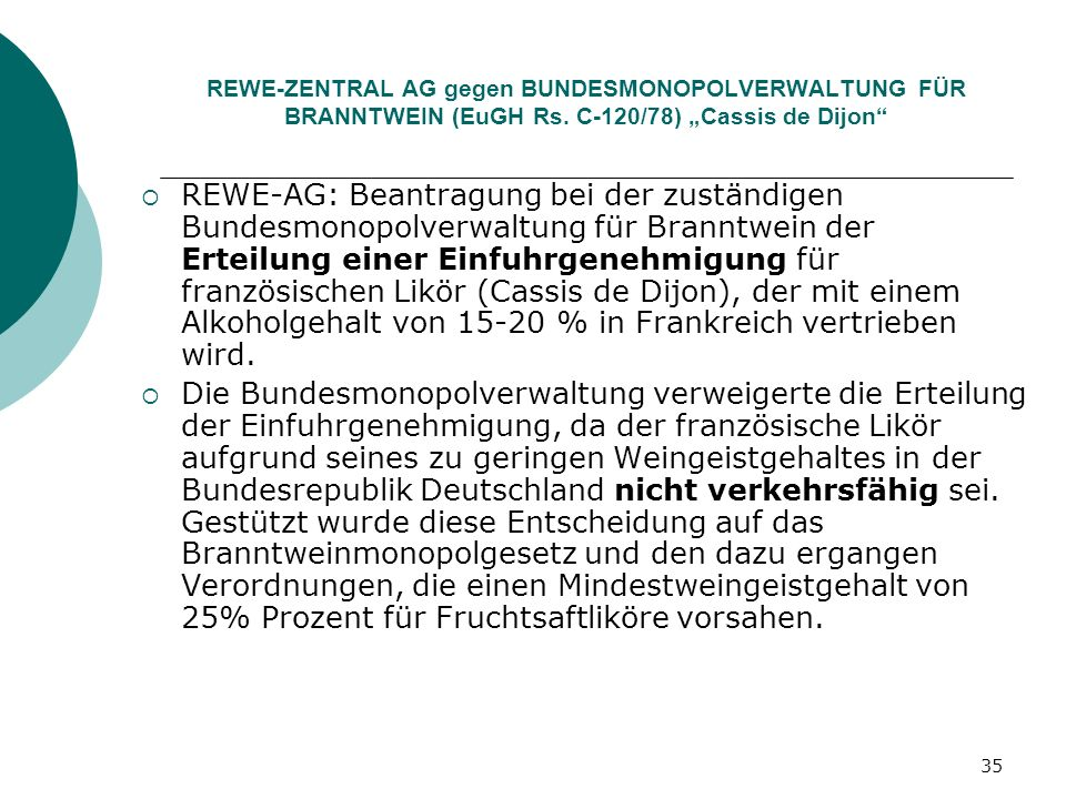 35 REWE-ZENTRAL AG gegen BUNDESMONOPOLVERWALTUNG FÜR BRANNTWEIN (EuGH Rs. C-120/78) Cassis de Dijon REWE-AG: Beantragung bei der zuständigen Bundesmon