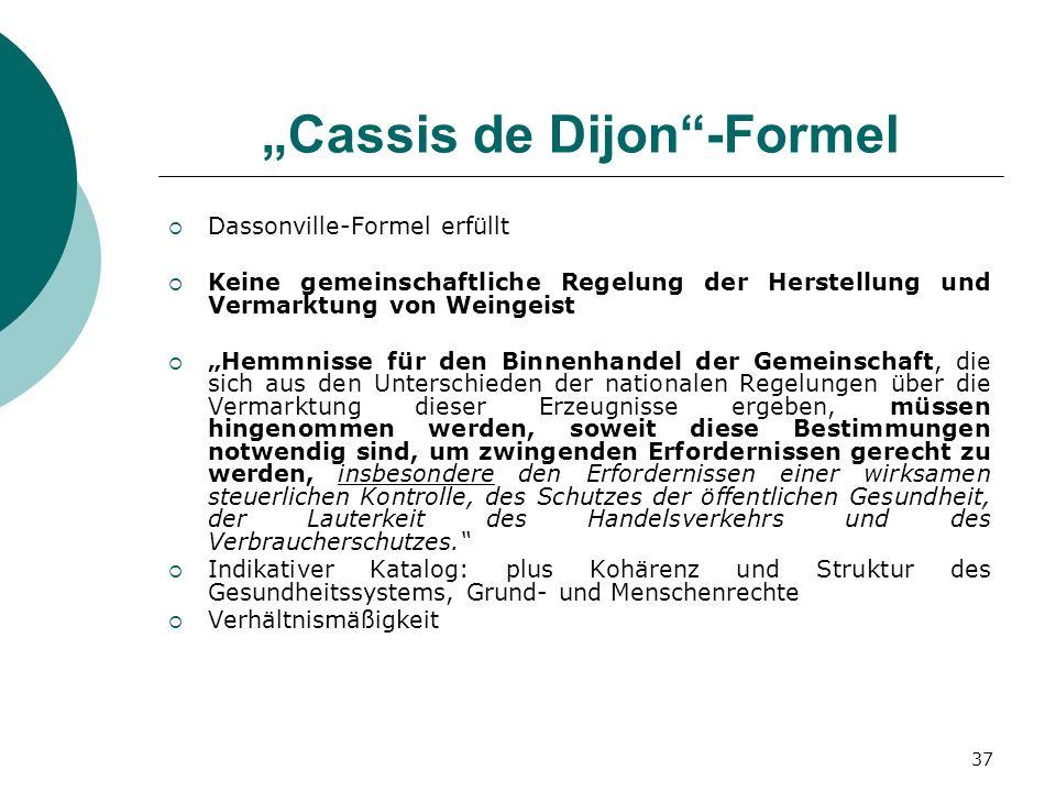 37 Cassis de Dijon-Formel Dassonville-Formel erfüllt Keine gemeinschaftliche Regelung der Herstellung und Vermarktung von Weingeist Hemmnisse für den