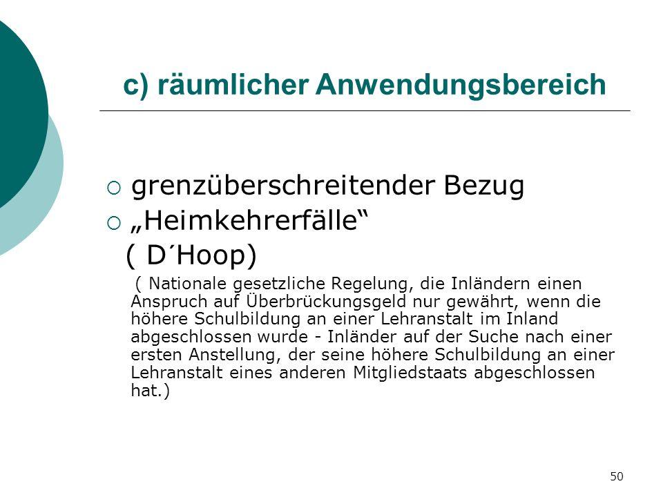 50 c) räumlicher Anwendungsbereich grenzüberschreitender Bezug Heimkehrerfälle ( D´Hoop) ( Nationale gesetzliche Regelung, die Inländern einen Anspruc
