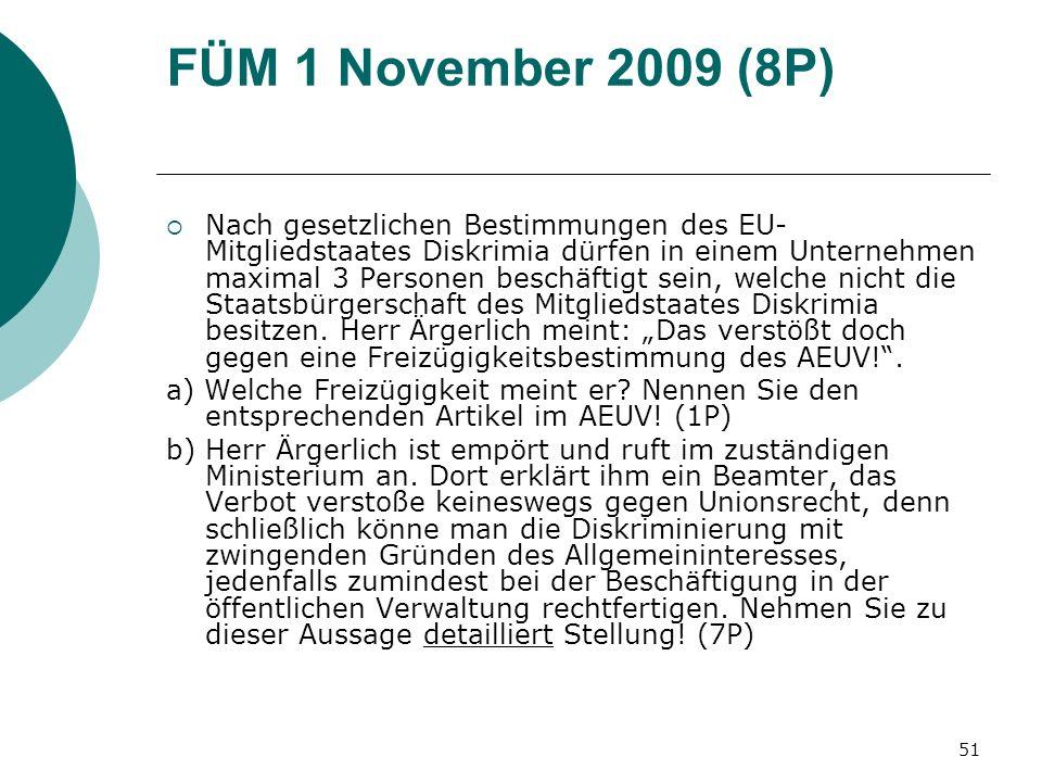 51 FÜM 1 November 2009 (8P) Nach gesetzlichen Bestimmungen des EU- Mitgliedstaates Diskrimia dürfen in einem Unternehmen maximal 3 Personen beschäftig