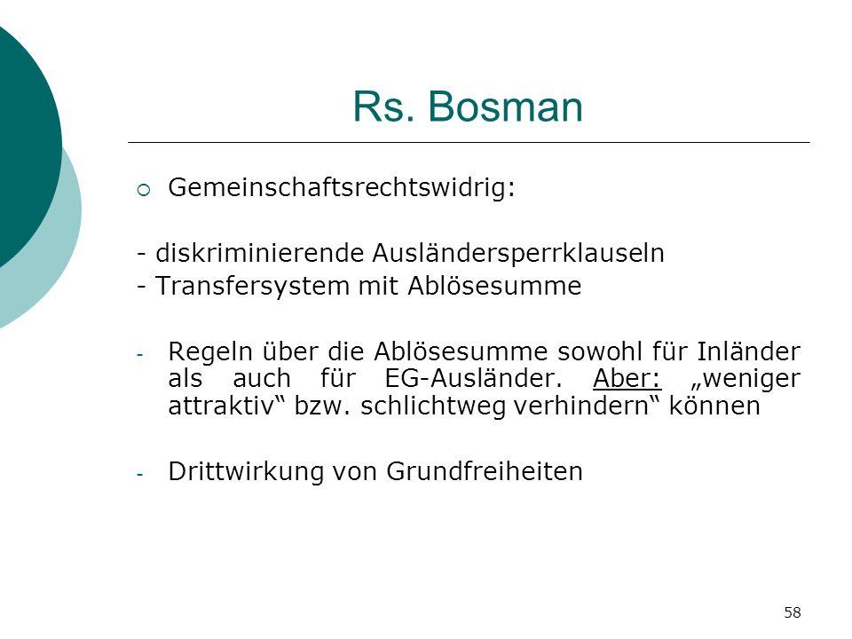 58 Rs. Bosman Gemeinschaftsrechtswidrig: - diskriminierende Ausländersperrklauseln - Transfersystem mit Ablösesumme - Regeln über die Ablösesumme sowo