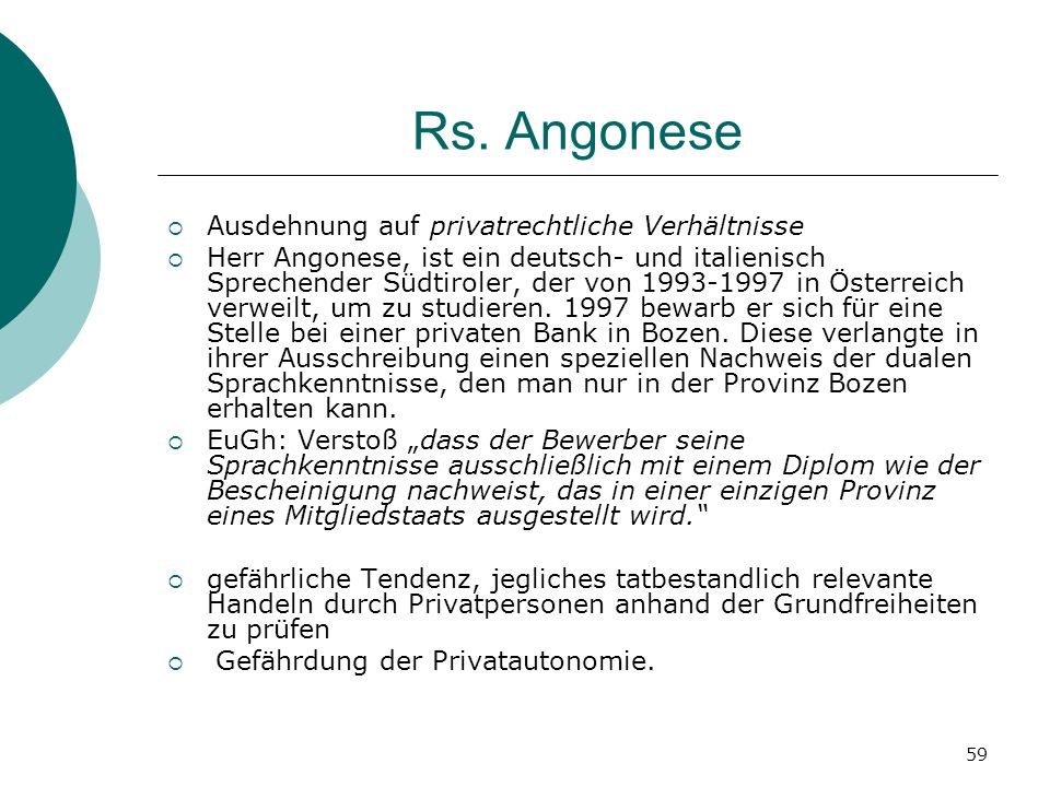 59 Rs. Angonese Ausdehnung auf privatrechtliche Verhältnisse Herr Angonese, ist ein deutsch- und italienisch Sprechender Südtiroler, der von 1993-1997