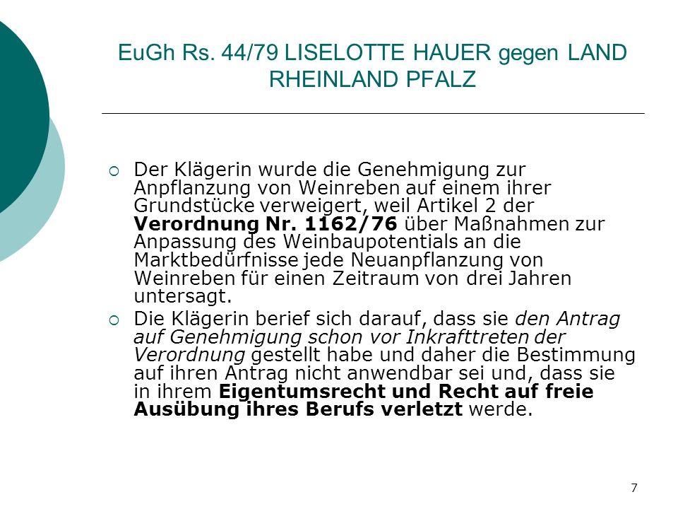 7 EuGh Rs. 44/79 LISELOTTE HAUER gegen LAND RHEINLAND PFALZ Der Klägerin wurde die Genehmigung zur Anpflanzung von Weinreben auf einem ihrer Grundstüc